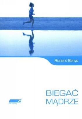 Moja opinia: Biegać Mądrze – Richard Benyo