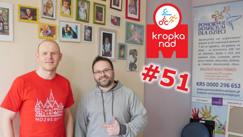KnM #51 – Pomaganie poprzez bieganie – Pomorskie hospicjum dla dzieci